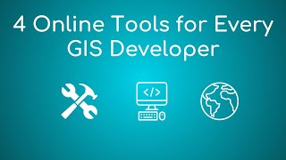 4 Online Tools for Every GIS Developer