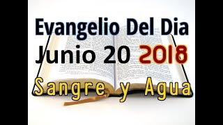 Evangelio del Dia- Miercoles 20 Junio 2018- Hacer Las Cosas de Corazon- Sangre y Agua