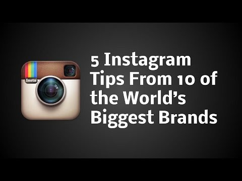 5 Instagram Tips From 10 of the Worlds Biggest Brands