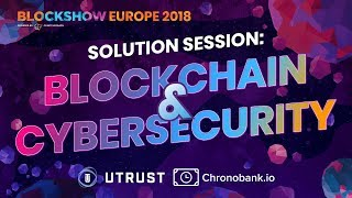 Solution Session: Blockchain & Cybersecurity. BlockShow Europe 2018