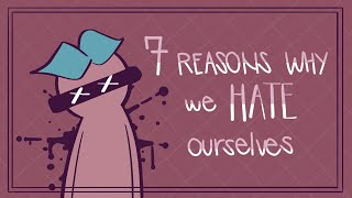 7 Reasons Why We Hate Ourselves