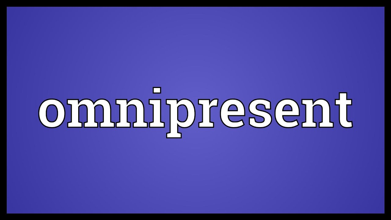 Omnipresent Meaning - YouTube