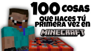 100 Cosas que hiciste en tu PRIMERA VEZ en Minecraft