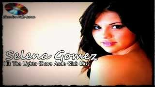 Selena Gomez  Hit The Lights (Dave Aude Club Mix)