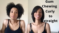 Straightening my hair (from curly to straight) gum chewing