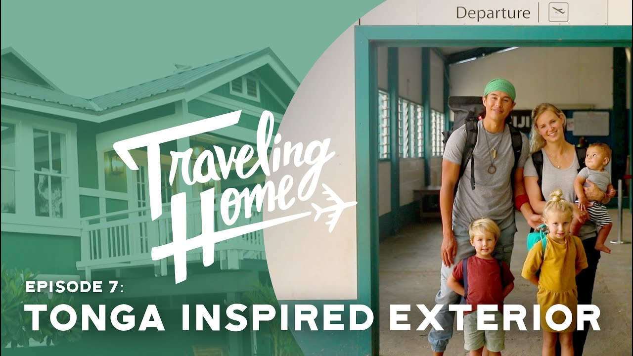 Ep.7: Traveling Home   Tonga Inspired Exterior