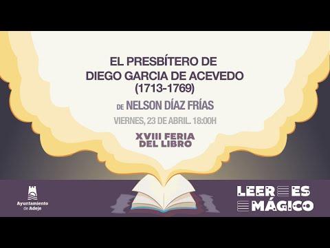 """ver video: """"El Presbítero. Diego García De Acevedo (1713-1769)"""". Feria del Libro de Adeje 2021"""
