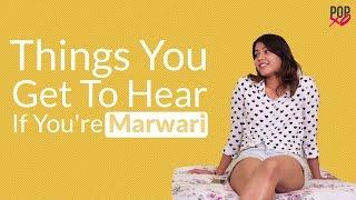 Things You Get To Hear If You're Marwari - POPxo