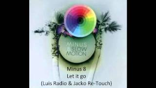 Minus 8 - Let it go (Luis Radio & Jacko Re-Touch)