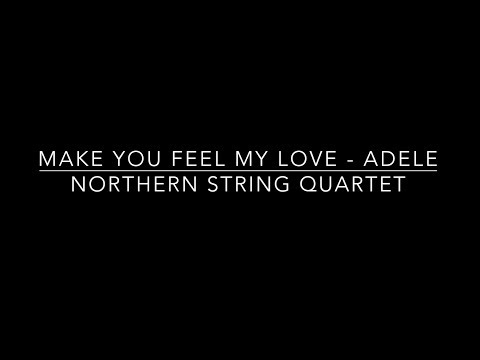 Make You Feel My Love - ADELE - Northern String Quartet