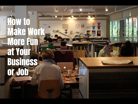 How to Make Work More Fun at Your Business or Job
