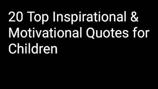 Top 20 inspirational and motivational quotes for children