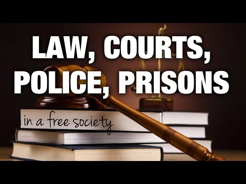 How will law, courts, police & prisons work in a free society?