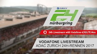 Vodafone Livestream   ADAC Zurich 24h-Rennen 2017
