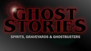 Ghost Stories Spirits, Graveyards vesves Ghostbusters