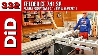 332. Felder CF741 SP - pilarka formatowa cz.1
