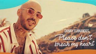 danny-fernandes---please-don-t-break-my-heart