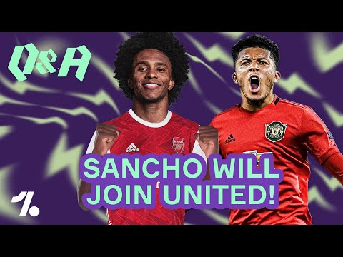 Why Sancho WILL be joining Man United & Willian WILL be moving to Arsenal! ► Q&A