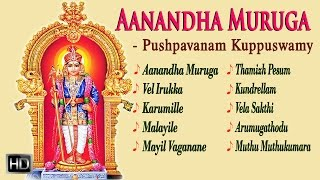 Lord Murugan Songs - Aanandha Muruga - Tamil Devotional Songs - Pushpavanam Kuppusamy - Jukebox