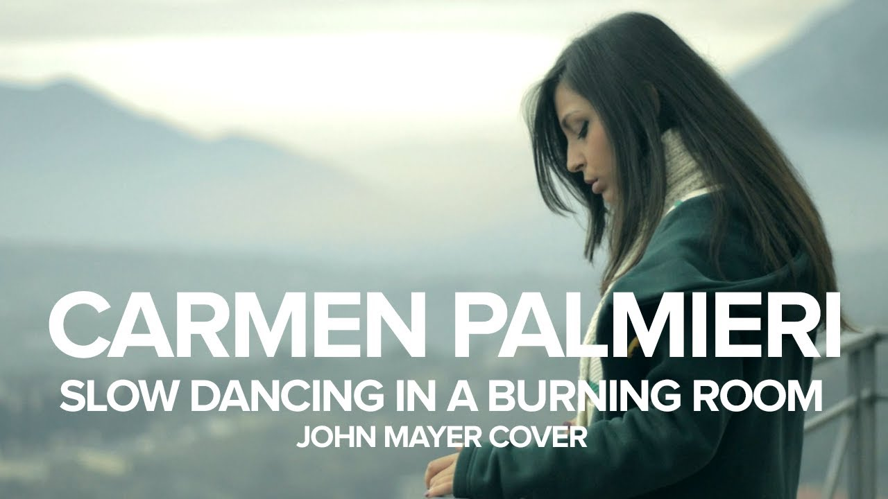 John Mayer  Slow Dancing In A Burning Room acoustic cover by Carmen Palmieri  YouTube