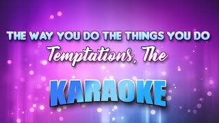 Temptations, The - Way You Do The Things You Do, The (Karaoke & Lyrics)