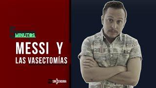 5 Minutos  + o - - Ep6 - Messi y las vasectomías