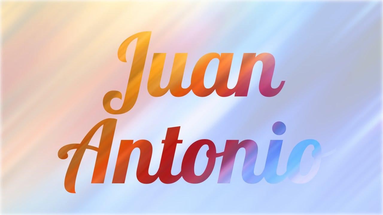 Significado De Juan Antonio Nombre Español Para Tu Bebe Niño O Niña Origen Y Personalidad Youtube