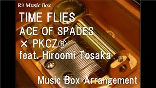 Cover images TIME FLIES/ACE OF SPADES × PKCZ® feat. Hiroomi Tosaka [Music Box]