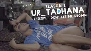 UR_TADHANA Season 2 Episode 1: Don't Let Me Drown