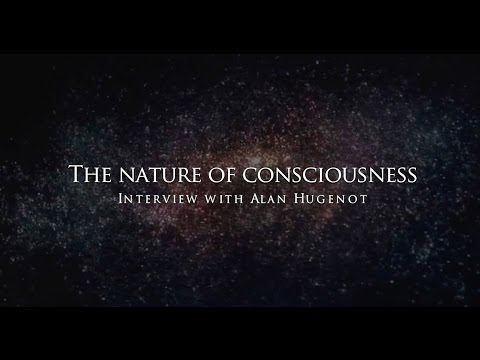 Alan Hugenot : The nature of consciousness
