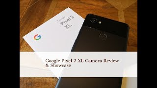 Google Pixel 2 XL Camera Review & Showcase