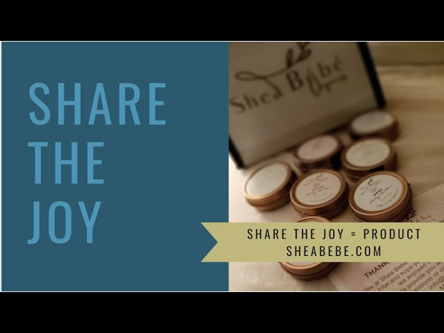 Share the Joy #145/B Kimberly reviews a new shea butter product