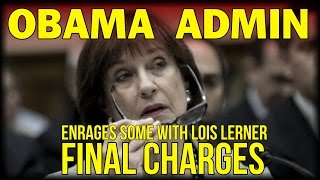 OBAMA ADMIN FINALLY ANNOUNCES DECISION ON IRS LOIS LERNER CHARGES - SOME ARE ENRAGED