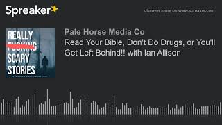 Read Your Bible, Don't Do Drugs, or You'll Get Left Behind!! with Ian Allison (part 4 of 7)