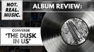 Converge - The Dusk In Us - Album Review