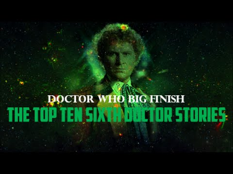 Doctor Who Big Finish: The Top Ten Sixth Doctor Stories