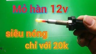Chế mỏ hàn 12v cực nóng từ bugi sấy - 12v hot welding torch from spark plug / Mr chế