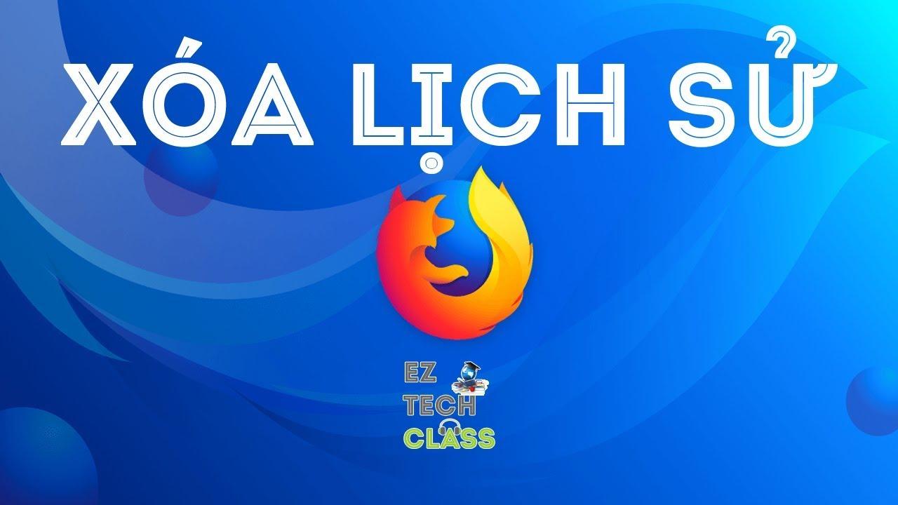 Cách xóa lịch sử tìm kiếm trình duyệt Firefox | EZ TECH CLASS