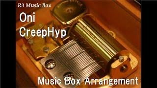 Oni/CreepHyp [Music Box]