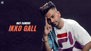 Ikko Gall (Nav Sandhu) Mp3 Song Download
