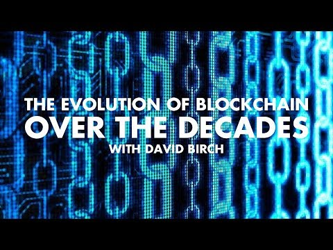 The Evolution Of Blockchain Over The Decades – With David Birch