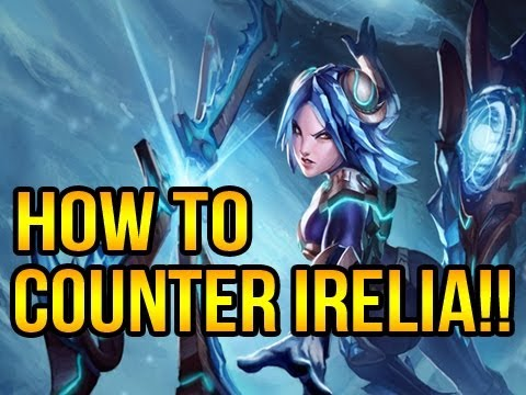 League Of Legends - How To Counter Irelia - YouTube  League Of Legen...