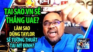 Tại sao VN sẽ thắng UAE, và làm sao Dũng Taylor sẽ tường thuật ngay tại Mỹ Đình? Video