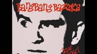True Rebel - Bang Bang Bazooka