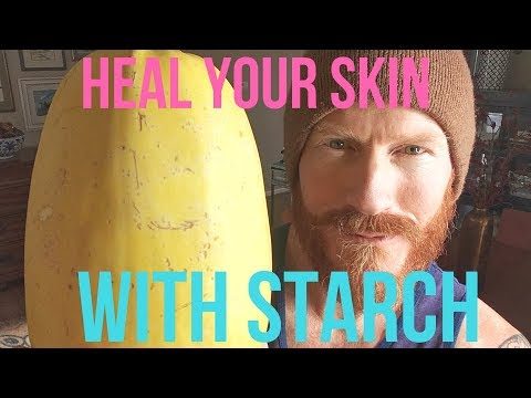 Can you heal your SKIN with Starch and Cooked foods