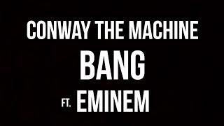 Conway The Machine - Bang ft. Eminem ( Lyric)
