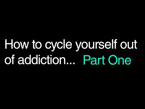 How To Cycle Yourself Out Of Addiction. Part One.