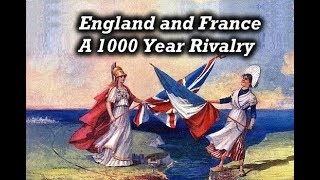 England and France - 1000 Years of Rivalry