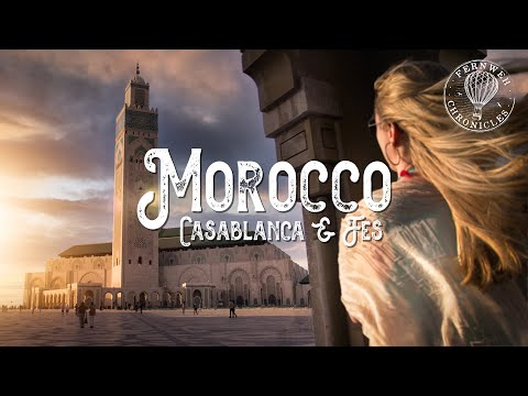 MOROCCO | Things to do in Casablanca and Fes