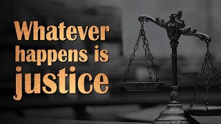 Whatever happens is justice